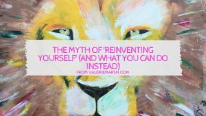 The Myth of 'Reinventing Yourself' (and what you can do instead)