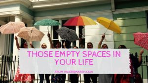 Those empty spaces in your life