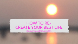 HOW TO RE-CREATE YOUR BEST LIFE